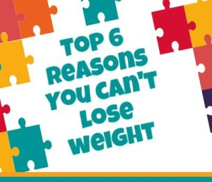 Top 6 Reasons You Can't Lose Weight