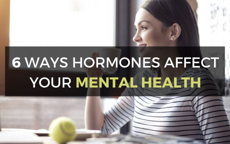 6 Ways Hormones Affect Your Mental Health