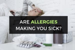 Are Allergies Making you Sick?